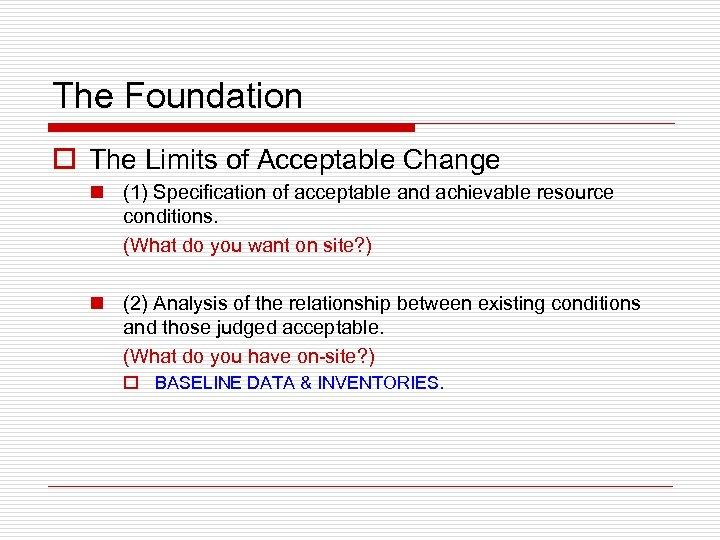 The Foundation o The Limits of Acceptable Change n (1) Specification of acceptable and