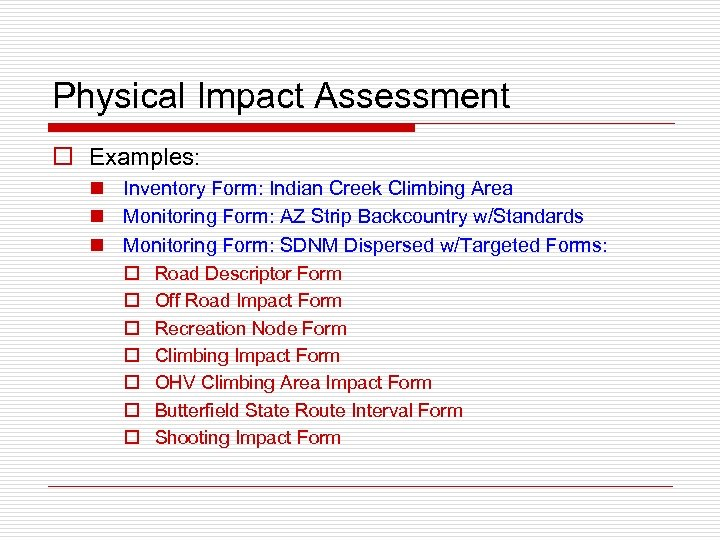 Physical Impact Assessment o Examples: n Inventory Form: Indian Creek Climbing Area n Monitoring