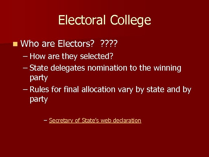 Electoral College n Who are Electors? ? ? – How are they selected? –
