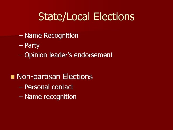 State/Local Elections – Name Recognition – Party – Opinion leader's endorsement n Non-partisan Elections