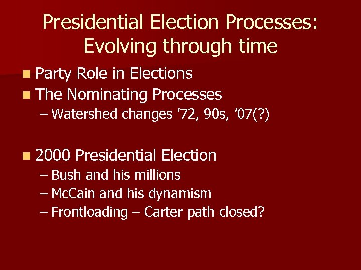 Presidential Election Processes: Evolving through time n Party Role in Elections n The Nominating