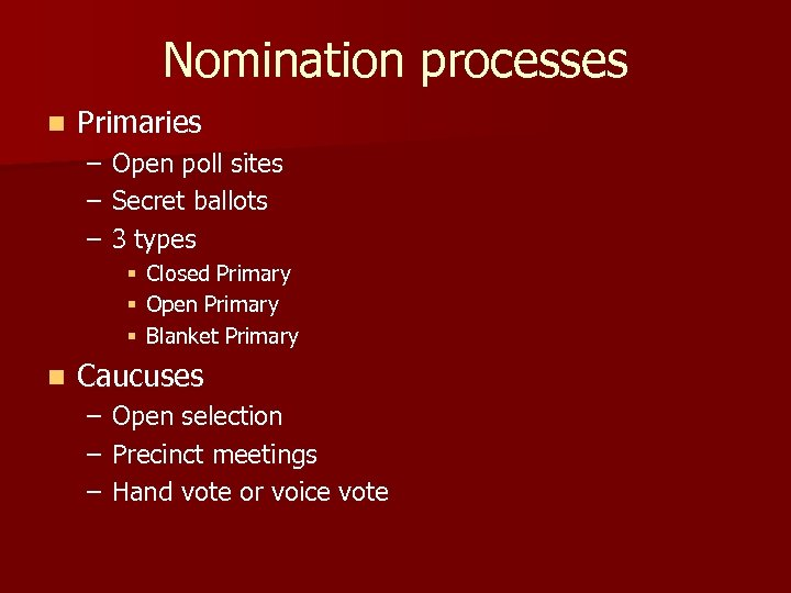 Nomination processes n Primaries – – – Open poll sites Secret ballots 3 types