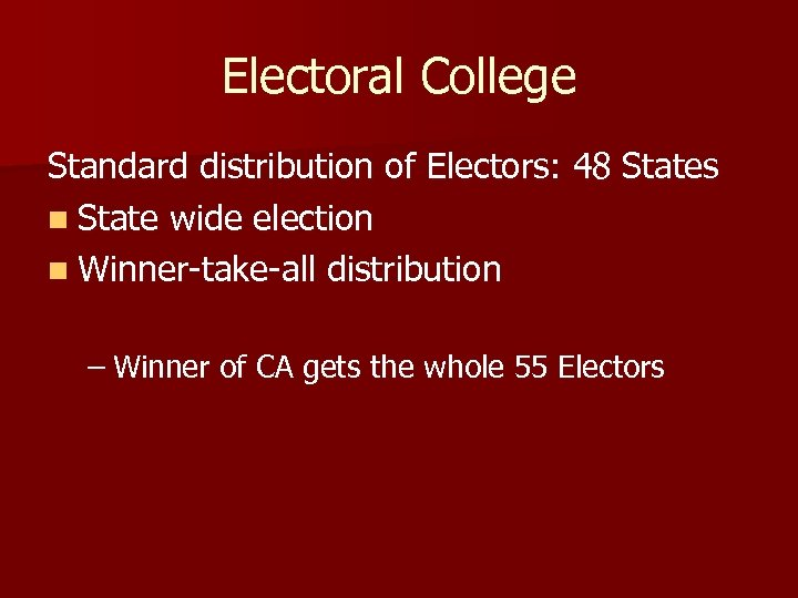 Electoral College Standard distribution of Electors: 48 States n State wide election n Winner-take-all