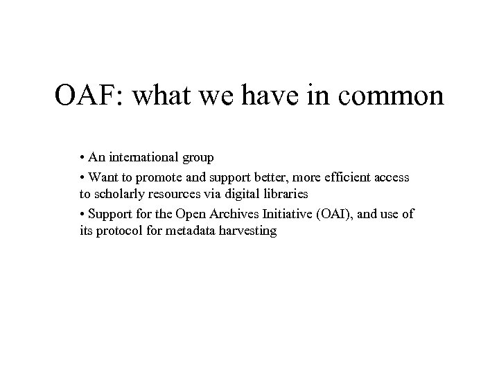 OAF: what we have in common • An international group • Want to promote