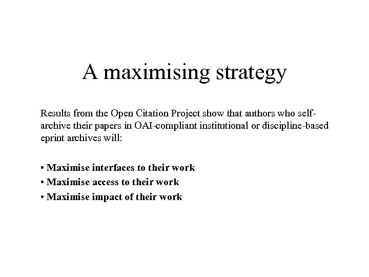 A maximising strategy Results from the Open Citation Project show that authors who selfarchive
