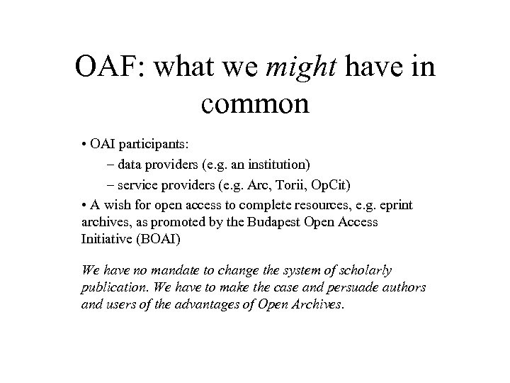 OAF: what we might have in common • OAI participants: – data providers (e.