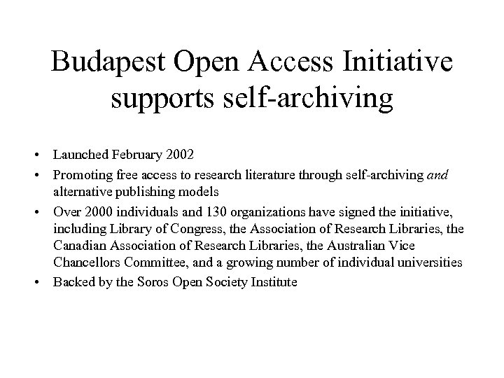 Budapest Open Access Initiative supports self-archiving • Launched February 2002 • Promoting free access