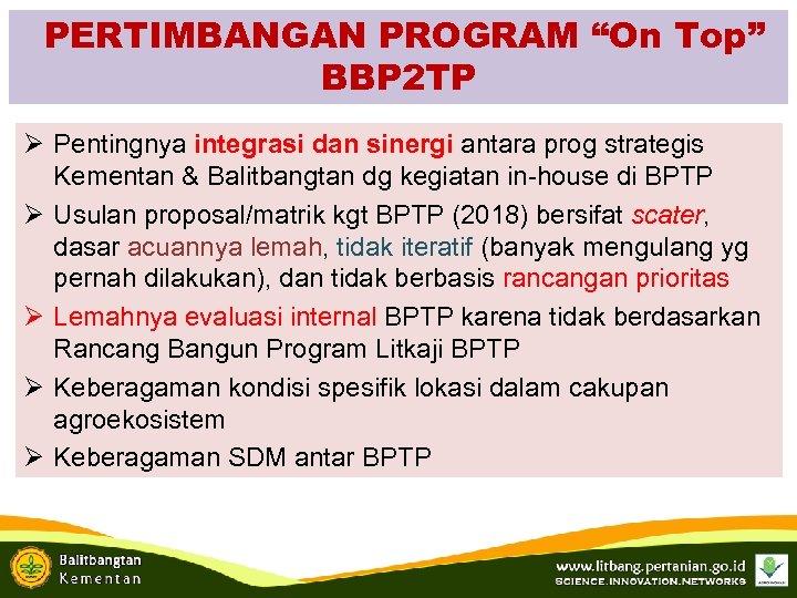 """PERTIMBANGAN PROGRAM """"On Top"""" BBP 2 TP Ø Pentingnya integrasi dan sinergi antara prog"""