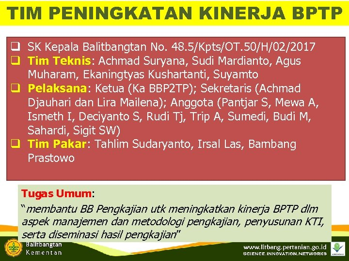 TIM PENINGKATAN KINERJA BPTP q SK Kepala Balitbangtan No. 48. 5/Kpts/OT. 50/H/02/2017 q Tim