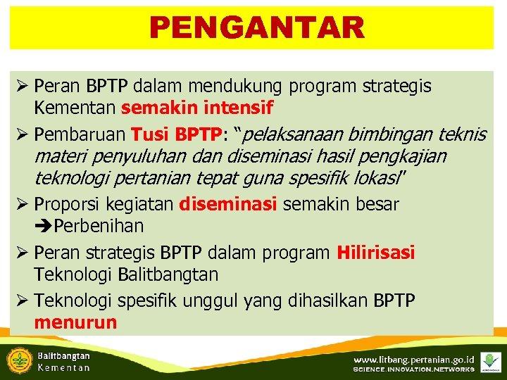 PENGANTAR Ø Peran BPTP dalam mendukung program strategis Kementan semakin intensif Ø Pembaruan Tusi