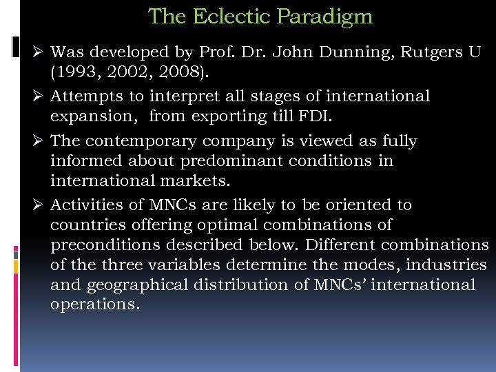 The Eclectic Paradigm Ø Was developed by Prof. Dr. John Dunning, Rutgers U (1993,