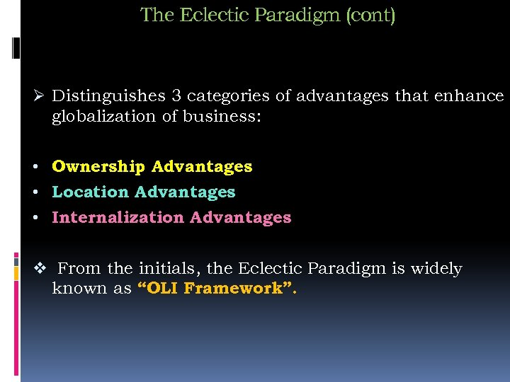 The Eclectic Paradigm (cont) Ø Distinguishes 3 categories of advantages that enhance globalization of