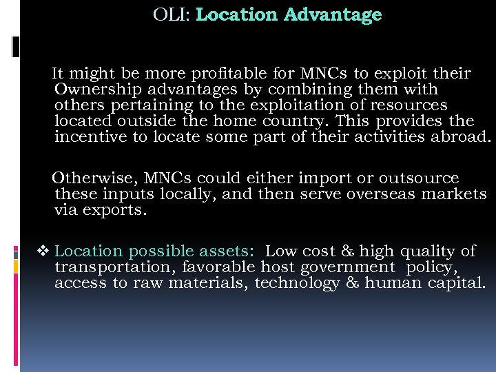 OLI: Location Advantage It might be more profitable for MNCs to exploit their Ownership