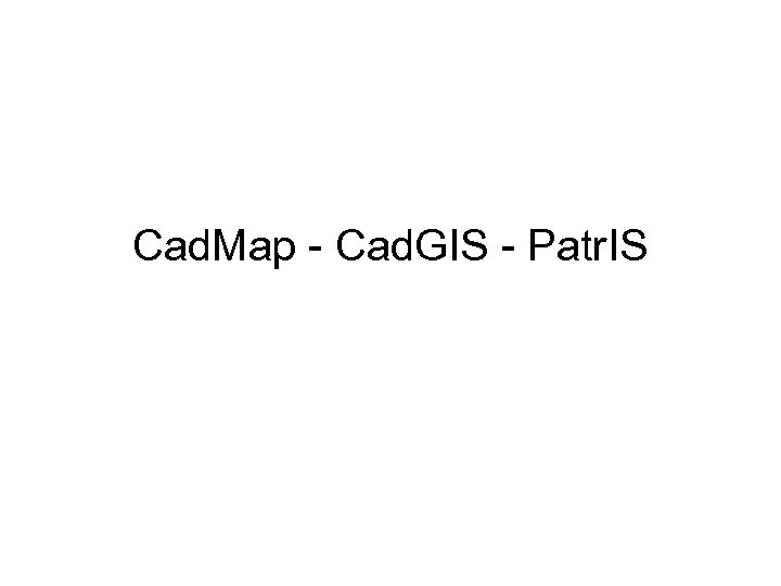 Cad. Map - Cad. GIS - Patr. IS