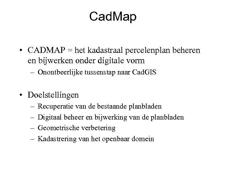 Cad. Map • CADMAP = het kadastraal percelenplan beheren en bijwerken onder digitale vorm