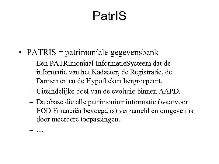 Patr. IS • PATRIS = patrimoniale gegevensbank – Een PATRimoniaal Informatie. Systeem dat de
