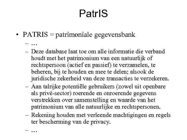 Patr. IS • PATRIS = patrimoniale gegevensbank – … – Deze database laat toe