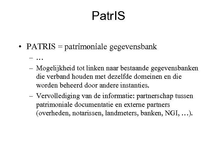 Patr. IS • PATRIS = patrimoniale gegevensbank – … – Mogelijkheid tot linken naar