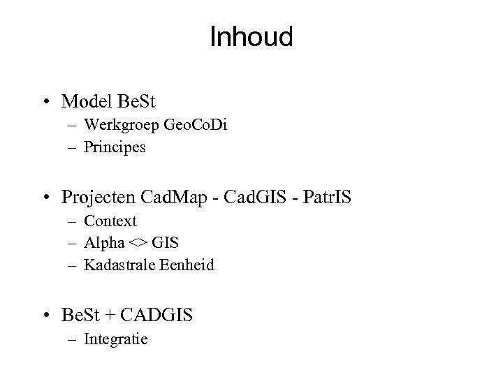 Inhoud • Model Be. St – Werkgroep Geo. Co. Di – Principes • Projecten