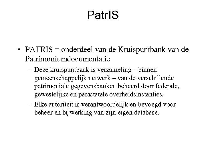 Patr. IS • PATRIS = onderdeel van de Kruispuntbank van de Patrimoniumdocumentatie – Deze