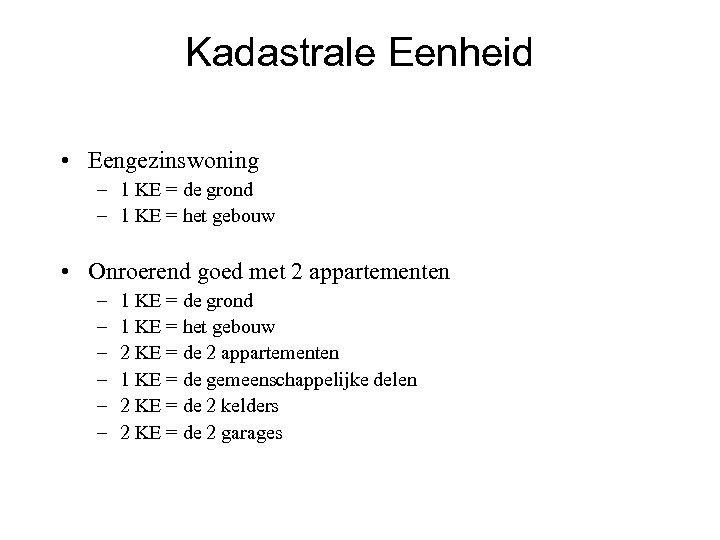 Kadastrale Eenheid • Eengezinswoning – 1 KE = de grond – 1 KE =