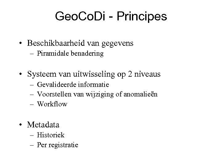 Geo. Co. Di - Principes • Beschikbaarheid van gegevens – Piramidale benadering • Systeem