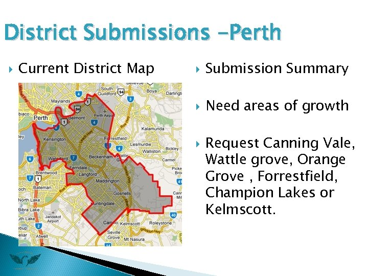 District Submissions -Perth Current District Map Submission Summary Need areas of growth Request Canning