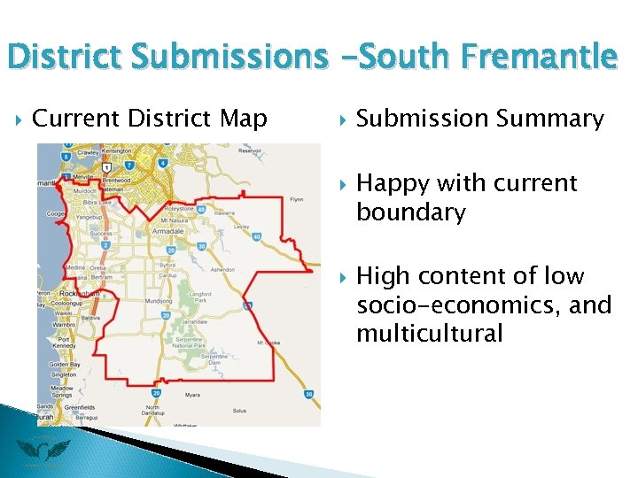 District Submissions -South Fremantle Current District Map Submission Summary Happy with current boundary High