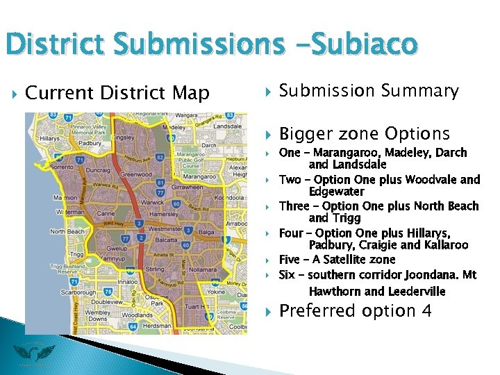 District Submissions -Subiaco Current District Map Submission Summary Bigger zone Options One – Marangaroo,