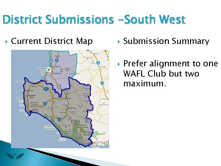 District Submissions -South West Current District Map Submission Summary Prefer alignment to one WAFL