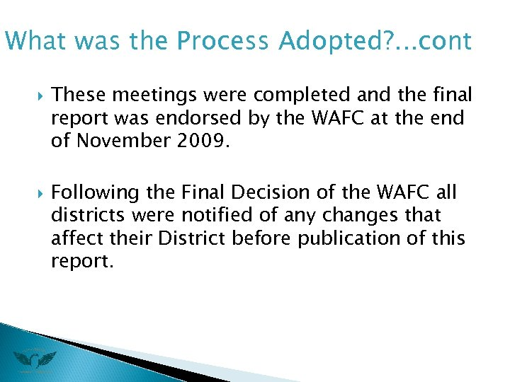 What was the Process Adopted? . . . cont These meetings were completed and