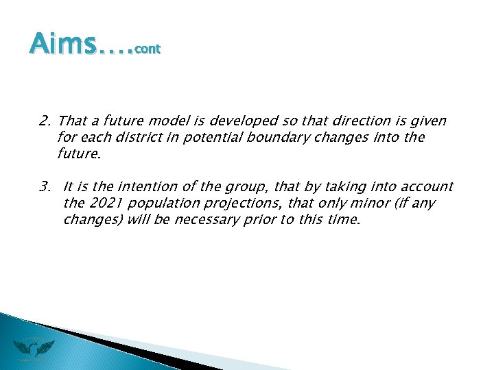 Aims…. cont 2. That a future model is developed so that direction is given