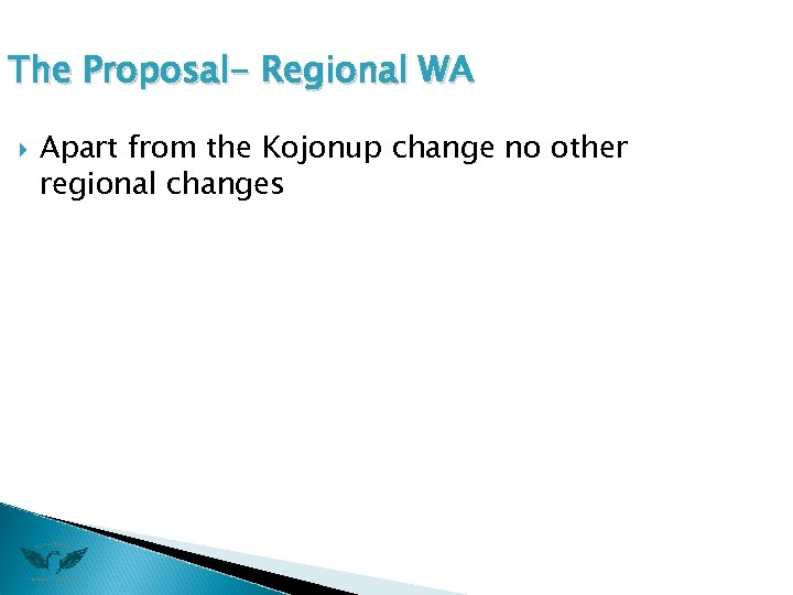 The Proposal- Regional WA Apart from the Kojonup change no other regional changes