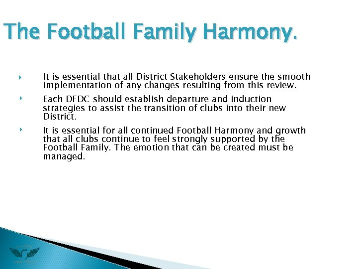 The Football Family Harmony. ‣ ‣ It is essential that all District Stakeholders ensure