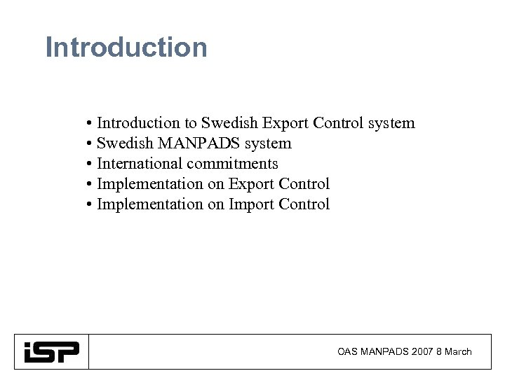 Introduction • Introduction to Swedish Export Control system • Swedish MANPADS system • International