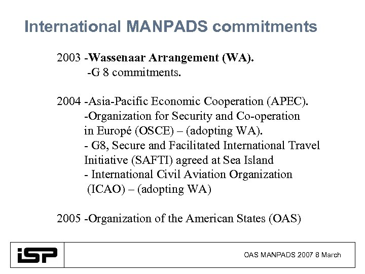 International MANPADS commitments 2003 -Wassenaar Arrangement (WA). -G 8 commitments. 2004 -Asia-Pacific Economic Cooperation