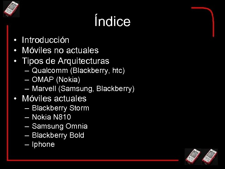 Índice • Introducción • Móviles no actuales • Tipos de Arquitecturas – Qualcomm (Blackberry,