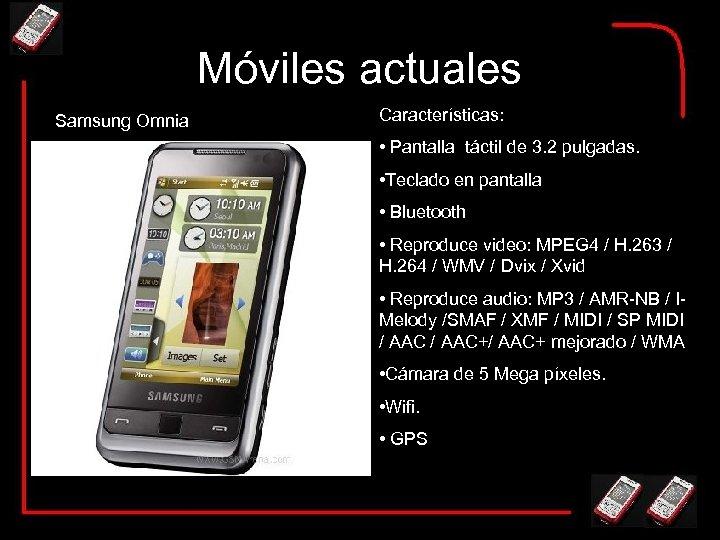 Móviles actuales Samsung Omnia Características: • Pantalla táctil de 3. 2 pulgadas. • Teclado