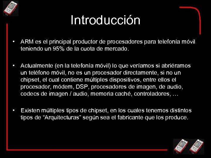 Introducción • ARM es el principal productor de procesadores para telefonía móvil teniendo un
