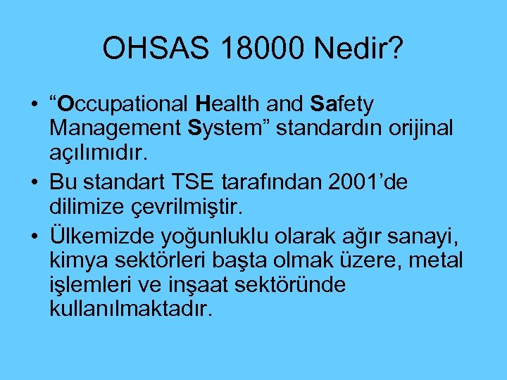 "OHSAS 18000 Nedir? • ""Occupational Health and Safety Management System"" standardın orijinal açılımıdır. •"