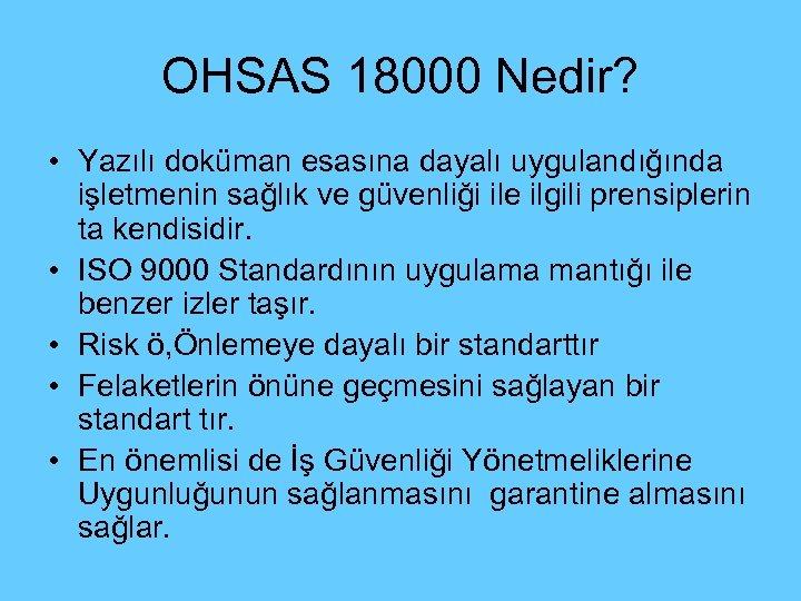 OHSAS 18000 Nedir? • Yazılı doküman esasına dayalı uygulandığında işletmenin sağlık ve güvenliği ile