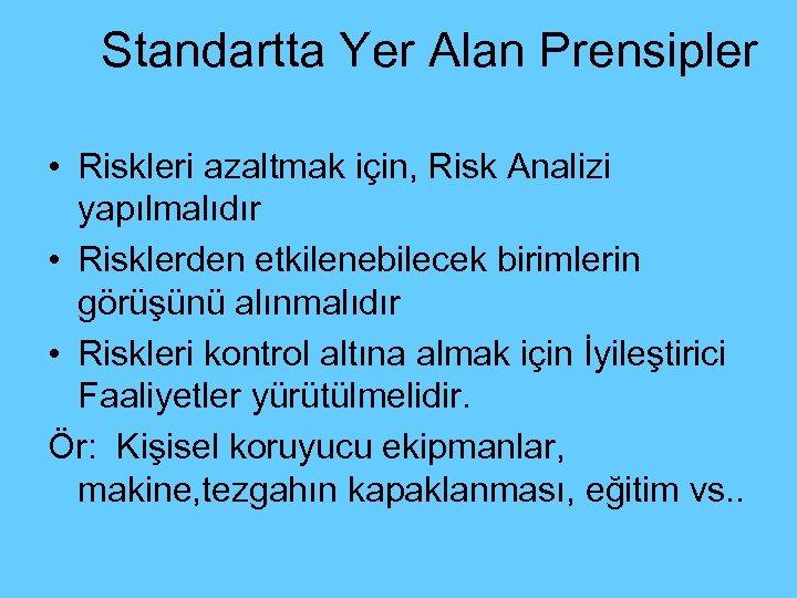 Standartta Yer Alan Prensipler • Riskleri azaltmak için, Risk Analizi yapılmalıdır • Risklerden etkilenebilecek