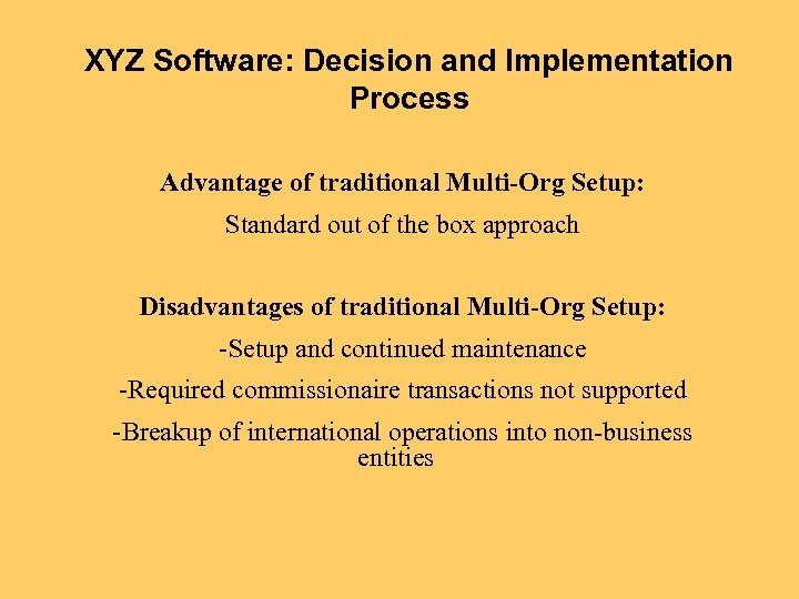 XYZ Software: Decision and Implementation Process Advantage of traditional Multi-Org Setup: Standard out of