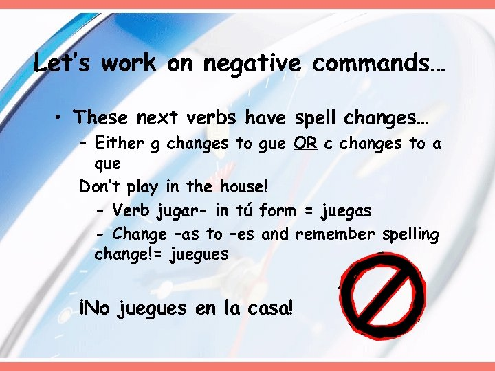 Let's work on negative commands… • These next verbs have spell changes… – Either