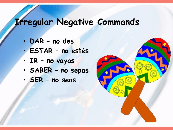 Irregular Negative Commands • • • DAR – no des ESTAR – no estés
