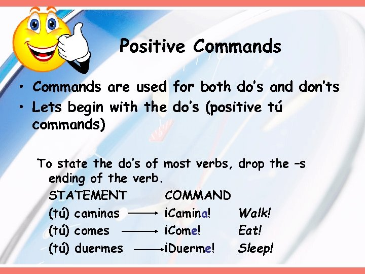 Positive Commands • Commands are used for both do's and don'ts • Lets begin