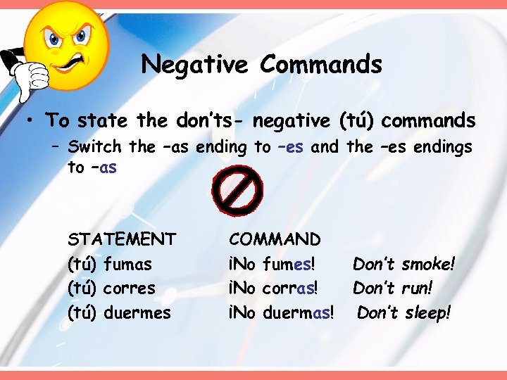 Negative Commands • To state the don'ts- negative (tú) commands – Switch the –as