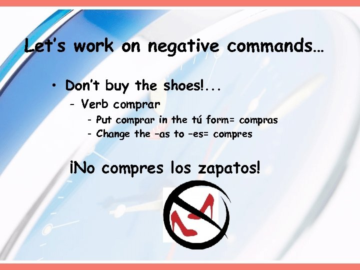 Let's work on negative commands… • Don't buy the shoes!. . . - Verb