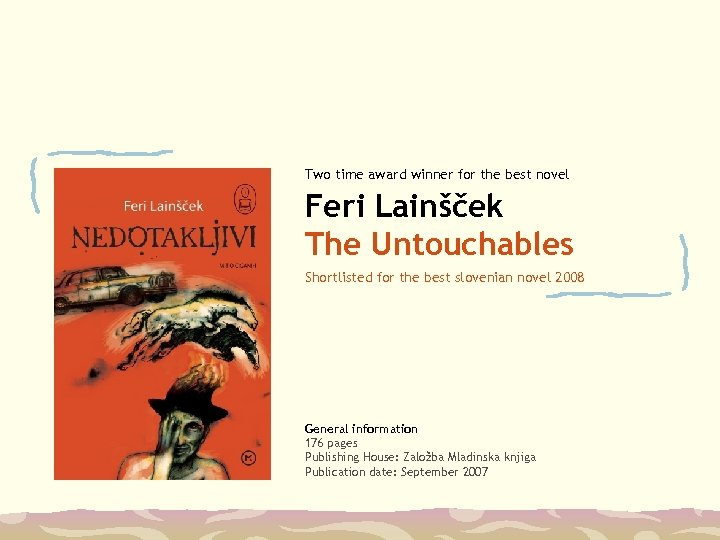 Two time award winner for the best novel Feri Lainšček The Untouchables Shortlisted for