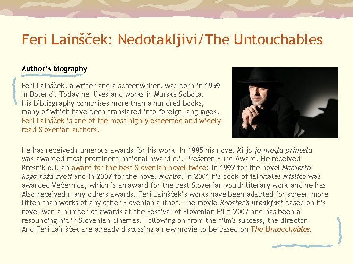 Feri Lainšček: Nedotakljivi/The Untouchables Author's biography Feri Lainšček, a writer and a screenwriter, was